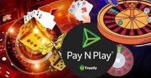 Pay n Play Payments Casinos